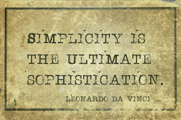 "A quote from Leonardo Da Vinci:"" Simplicity is the ultimate sophistication."""